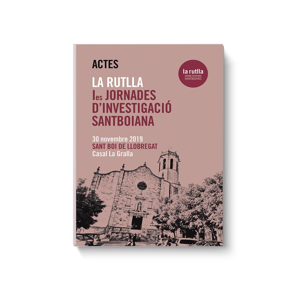Llibre actes Ies Jornades d'Investigació Santboiana. La Rutlla (Centre d'Estudis Santboians)
